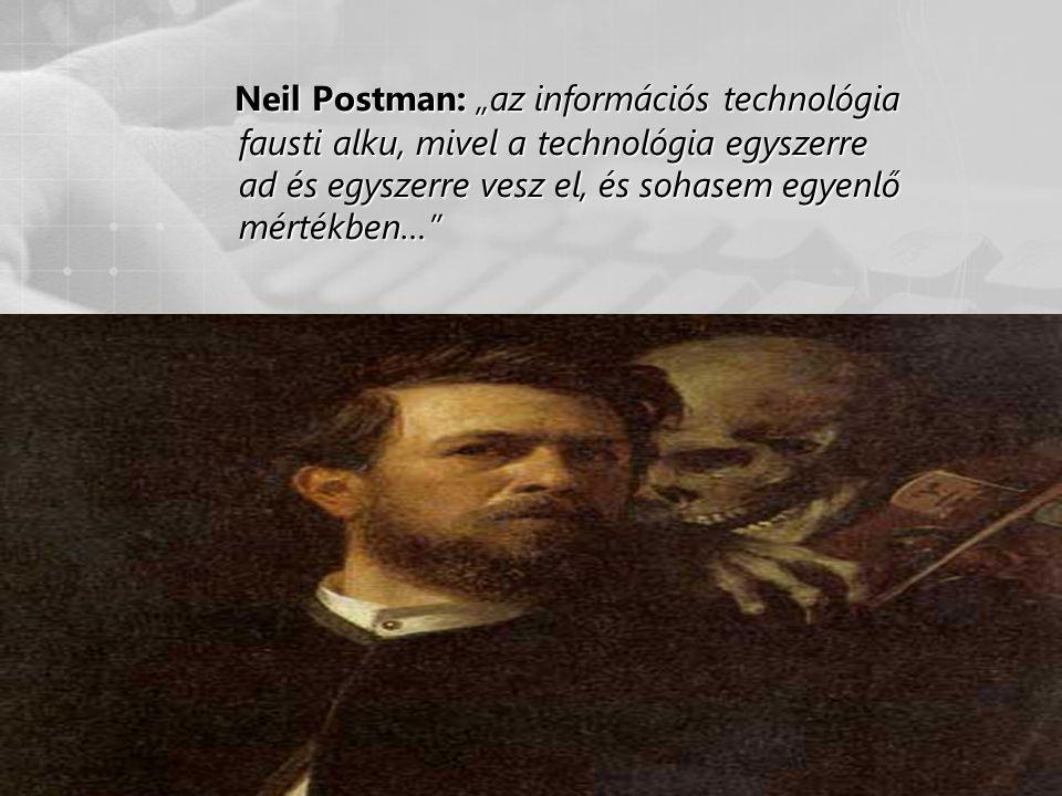 """Neil Postman: """"az információs technológia fausti alku, mivel a technológia egyszerre ad és egyszerre vesz el, és sohasem egyenlő mértékben…"""
