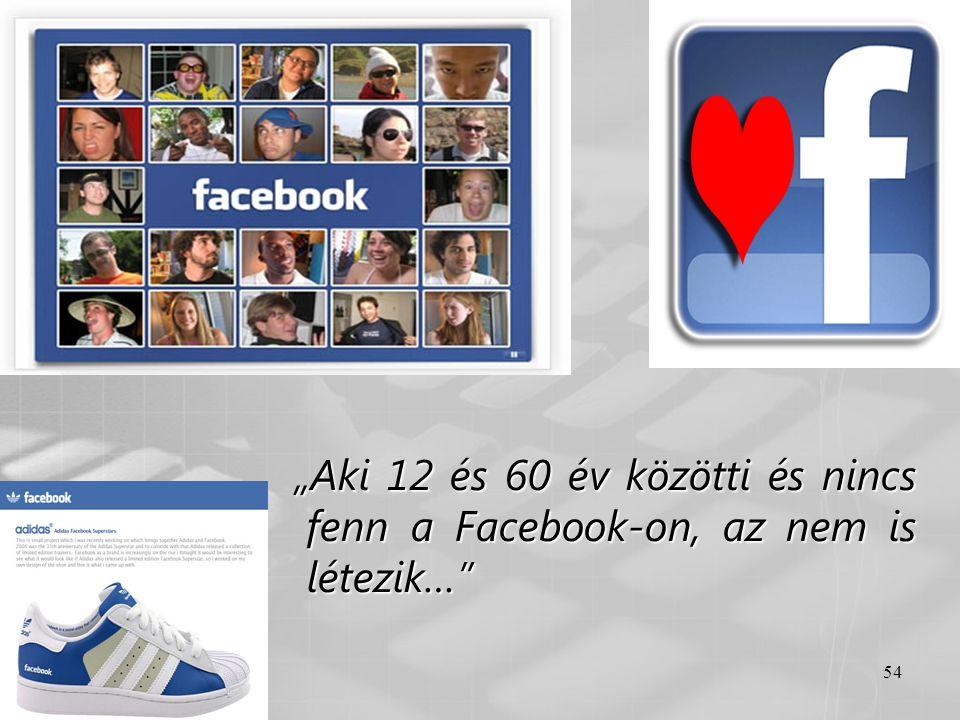 """""""Aki 12 és 60 év közötti és nincs fenn a Facebook-on, az nem is létezik…"""