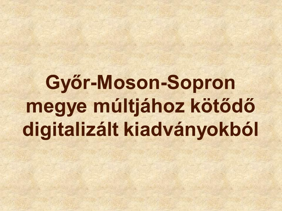 Győr-Moson-Sopron megye múltjához kötődő digitalizált kiadványokból