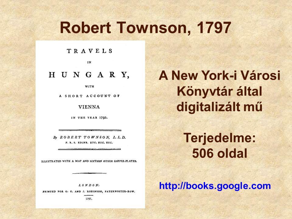 Robert Townson, 1797 A New York-i Városi Könyvtár által digitalizált mű Terjedelme: 506 oldal.