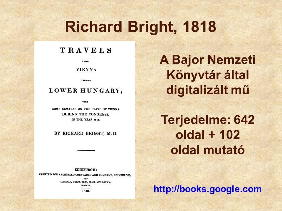 Richard Bright, 1818 A Bajor Nemzeti Könyvtár által digitalizált mű Terjedelme: 642 oldal + 102 oldal mutató.