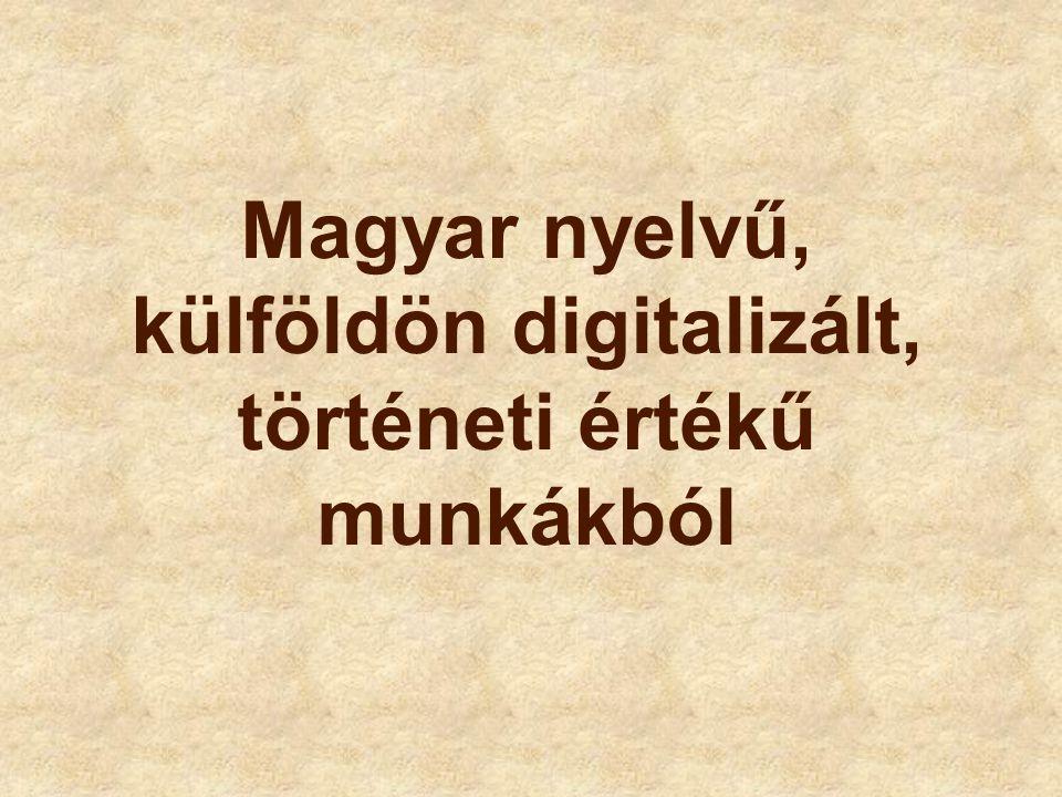 Magyar nyelvű, külföldön digitalizált, történeti értékű munkákból
