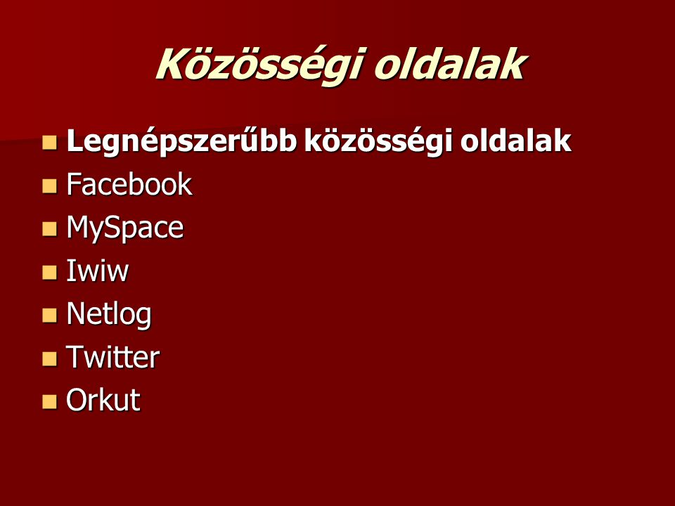 Közösségi oldalak Legnépszerűbb közösségi oldalak Facebook MySpace