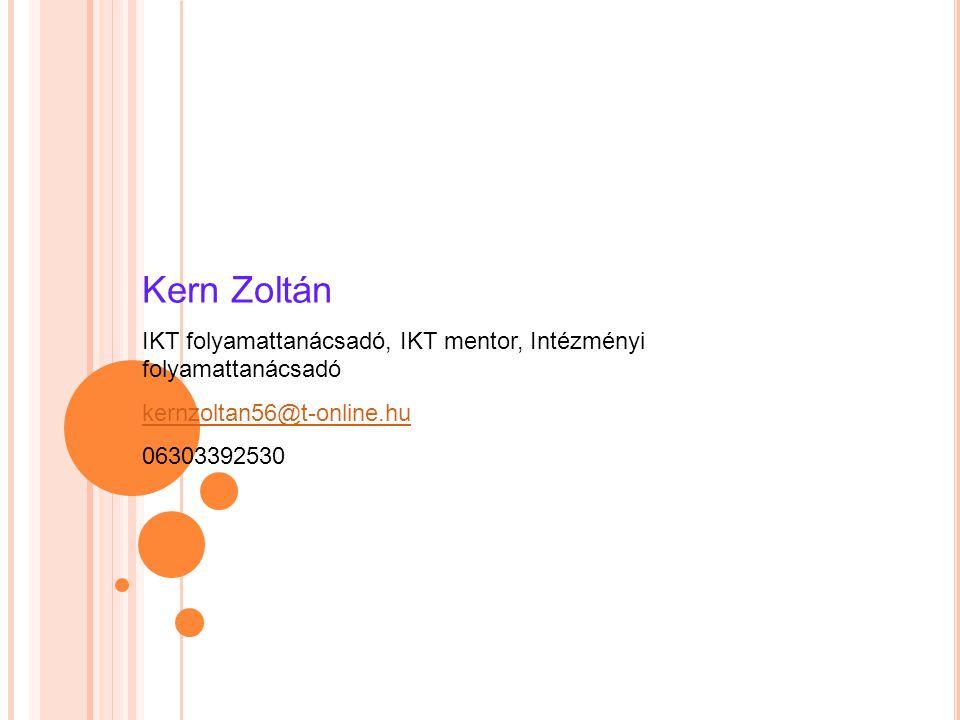 Kern Zoltán IKT folyamattanácsadó, IKT mentor, Intézményi folyamattanácsadó. kernzoltan56@t-online.hu.