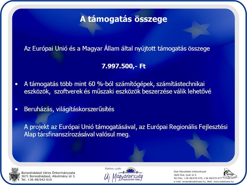 A támogatás összege Az Európai Unió és a Magyar Állam által nyújtott támogatás összege. 7.997.500,- Ft.
