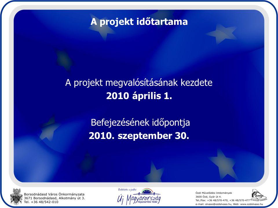 A projekt időtartama 2010 április 1. 2010. szeptember 30.