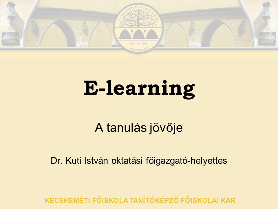 A tanulás jövője Dr. Kuti István oktatási főigazgató-helyettes