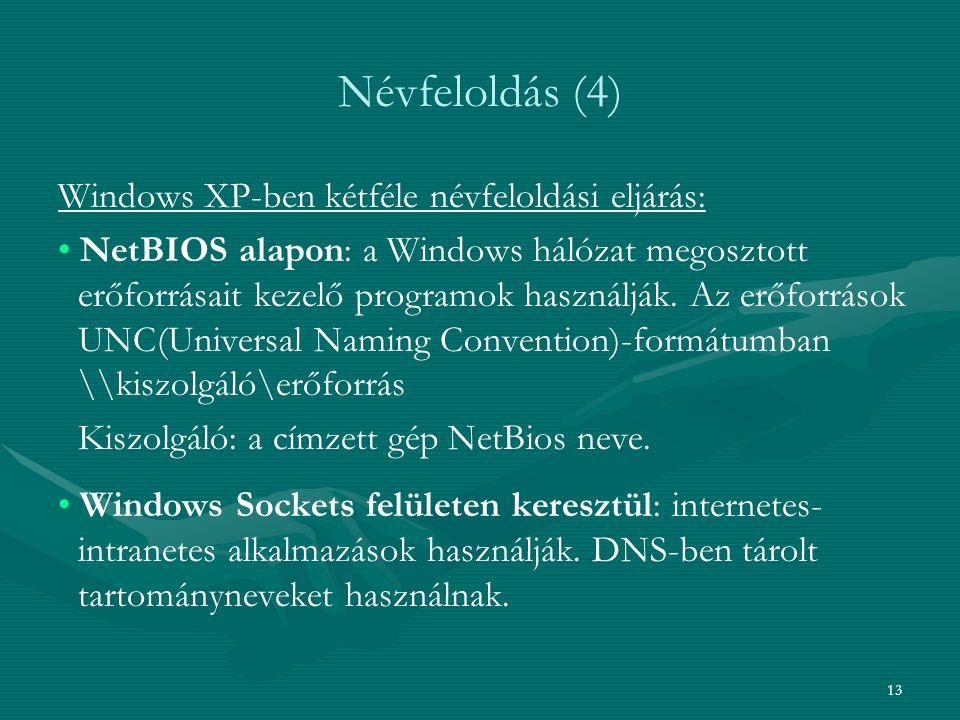 Névfeloldás (4) Windows XP-ben kétféle névfeloldási eljárás: