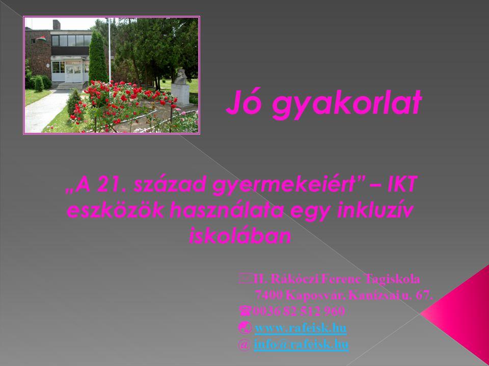 """Jó gyakorlat """"A 21. század gyermekeiért – IKT eszközök használata egy inkluzív iskolában. II. Rákóczi Ferenc Tagiskola."""