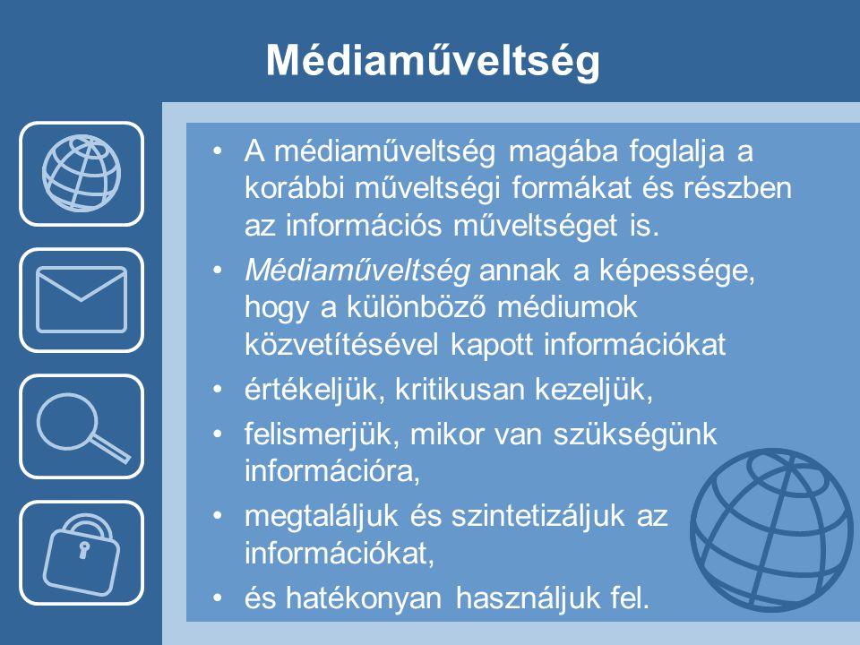 Médiaműveltség A médiaműveltség magába foglalja a korábbi műveltségi formákat és részben az információs műveltséget is.