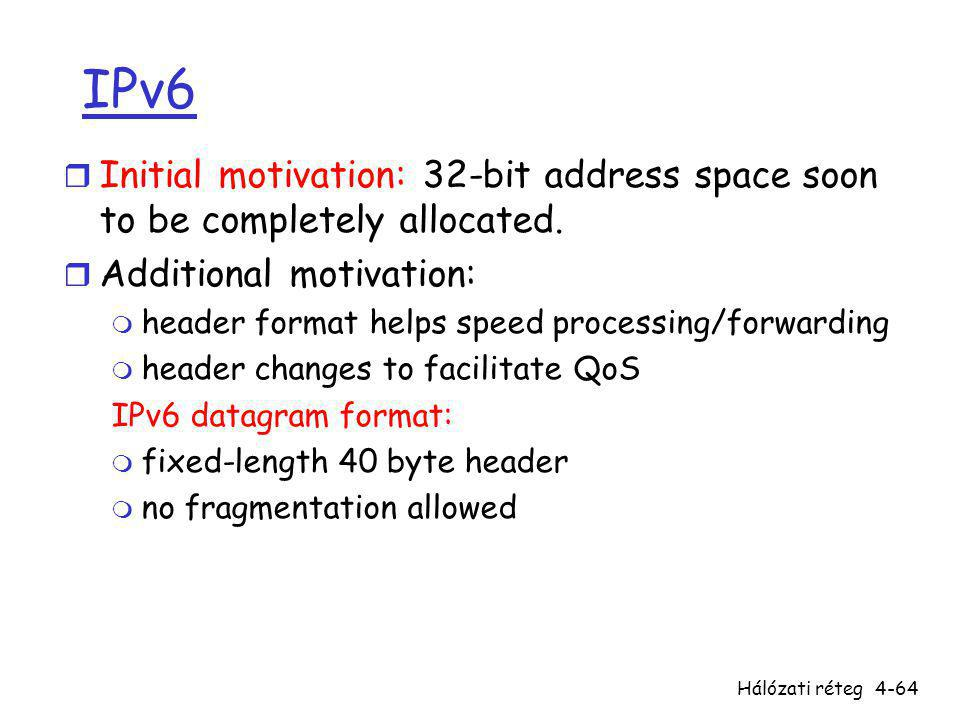 IPv6 Initial motivation: 32-bit address space soon to be completely allocated. Additional motivation: