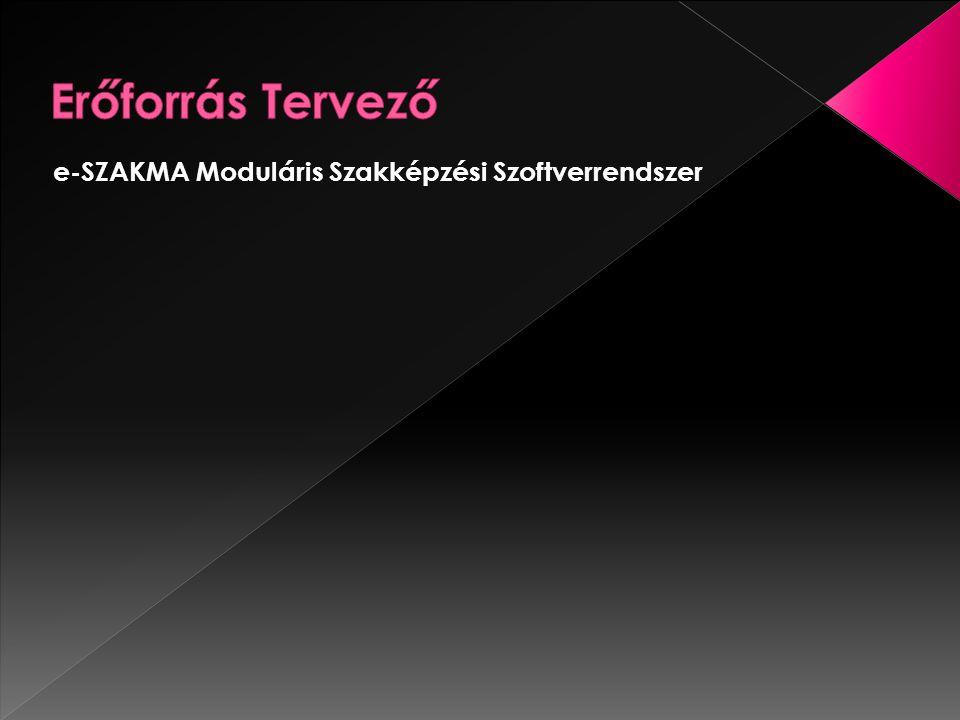 Erőforrás Tervező e-SZAKMA Moduláris Szakképzési Szoftverrendszer