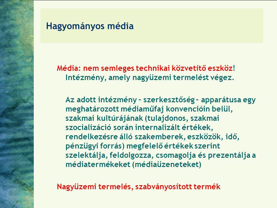 Hagyományos média Média: nem semleges technikai közvetítő eszköz! Intézmény, amely nagyüzemi termelést végez.