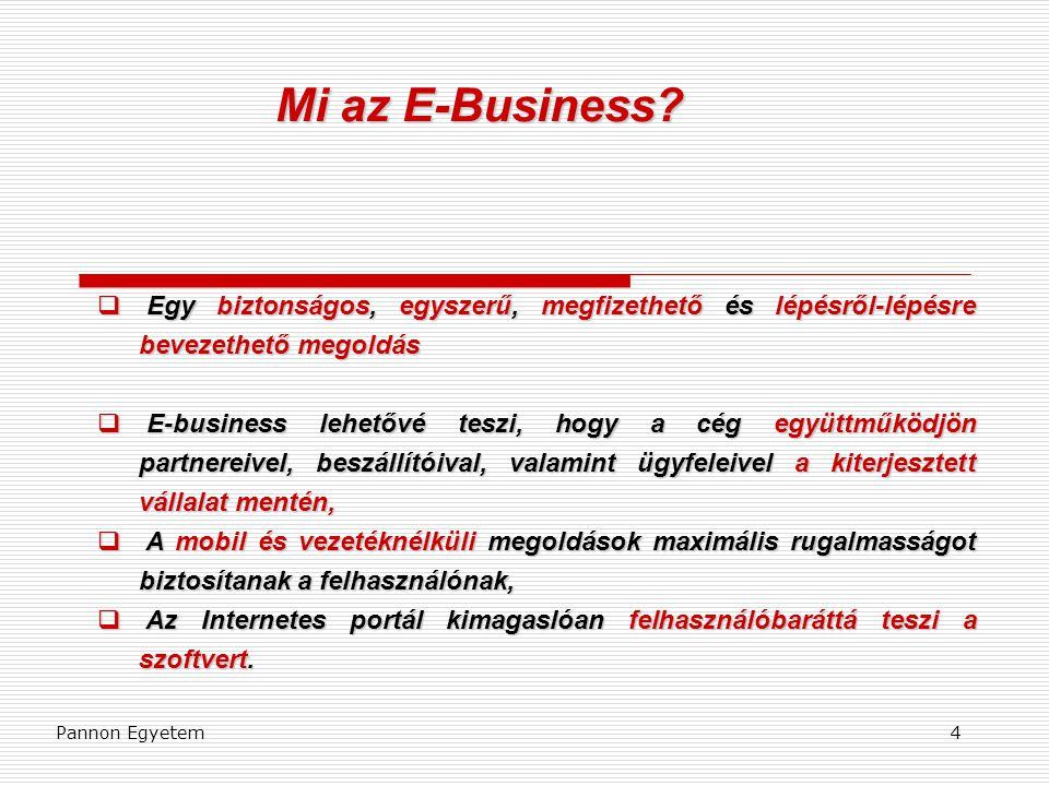 Mi az E-Business Egy biztonságos, egyszerű, megfizethető és lépésről-lépésre bevezethető megoldás.