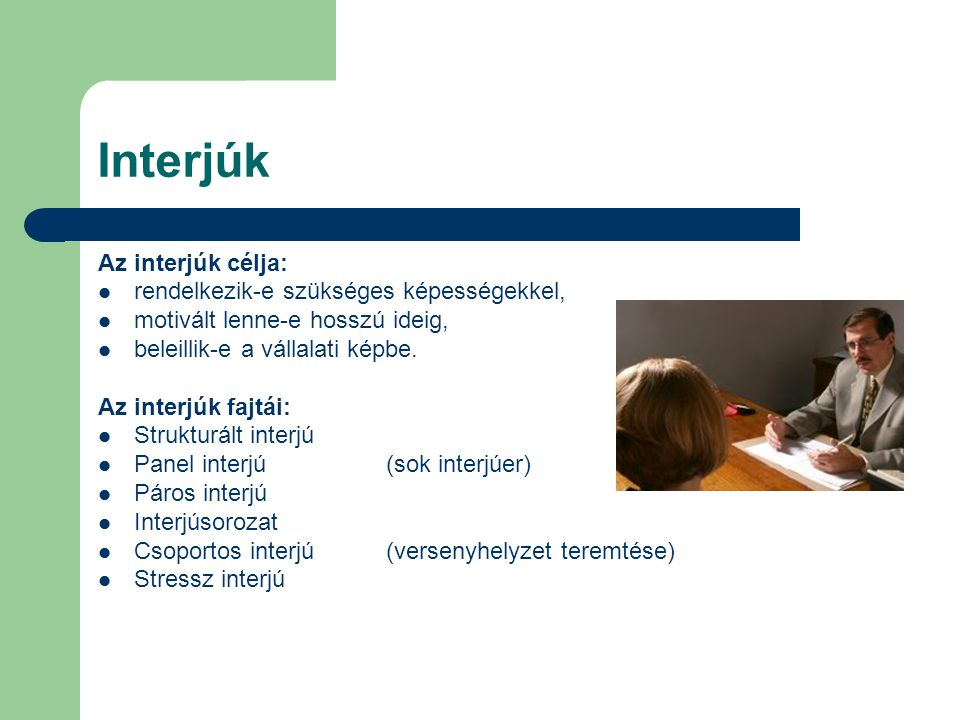 Interjúk Az interjúk célja: rendelkezik-e szükséges képességekkel,