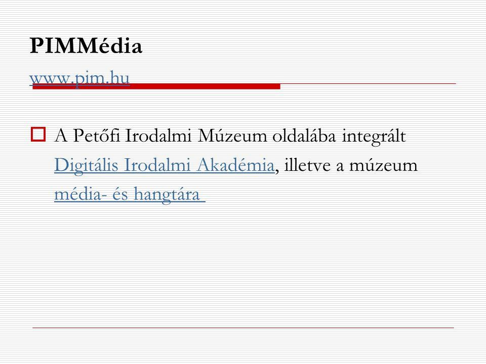 PIMMédia www.pim.hu A Petőfi Irodalmi Múzeum oldalába integrált