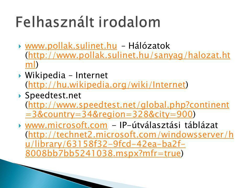 Felhasznált irodalom www.pollak.sulinet.hu – Hálózatok (http://www.pollak.sulinet.hu/sanyag/halozat.ht ml)