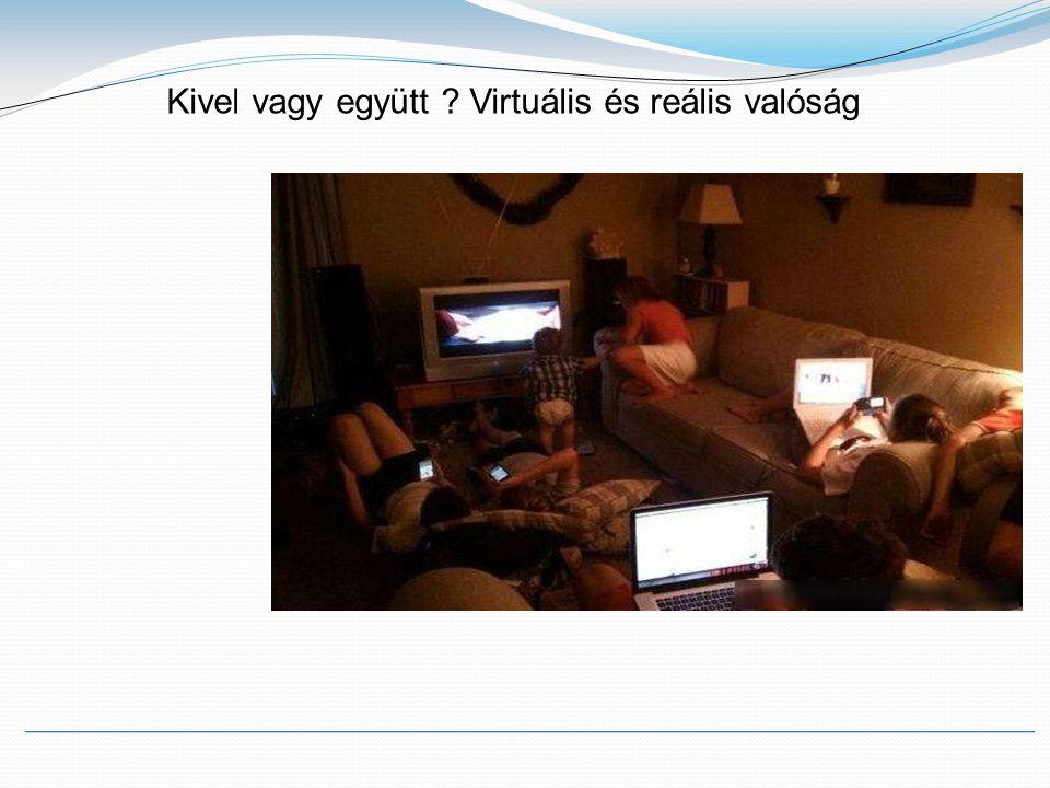 Kivel vagy együtt Virtuális és reális valóság