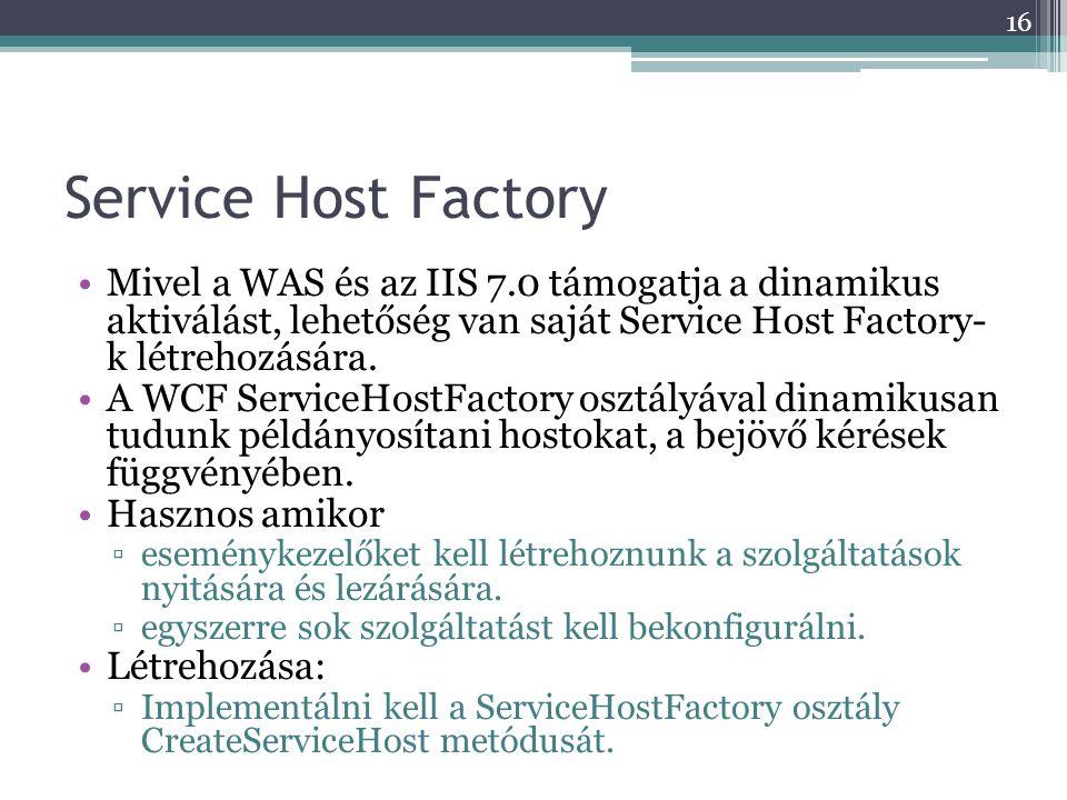 Service Host Factory Mivel a WAS és az IIS 7.0 támogatja a dinamikus aktiválást, lehetőség van saját Service Host Factory- k létrehozására.