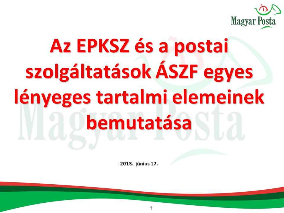 Az EPKSZ és a postai szolgáltatások ÁSZF egyes lényeges tartalmi elemeinek bemutatása 2013.