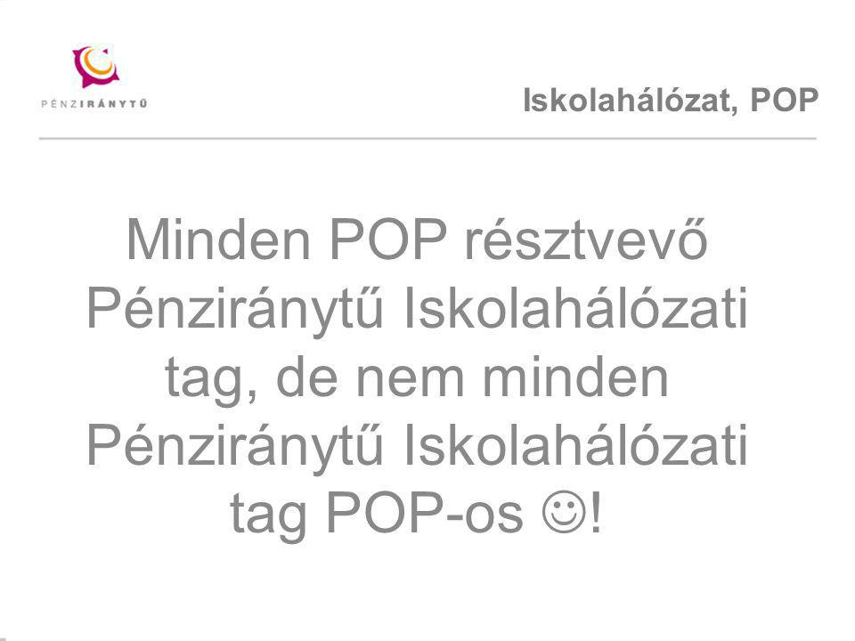 Iskolahálózat, POP Minden POP résztvevő Pénziránytű Iskolahálózati tag, de nem minden Pénziránytű Iskolahálózati tag POP-os !