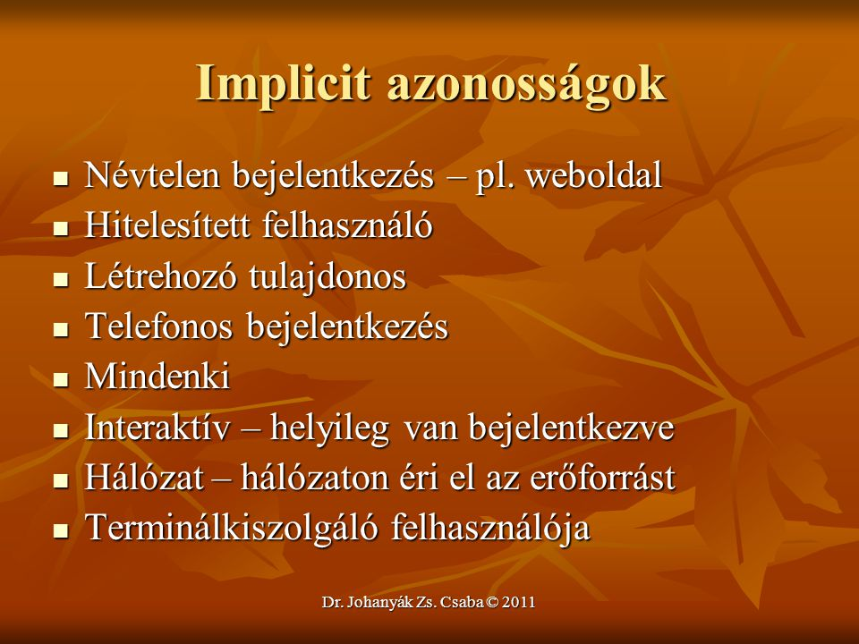 Implicit azonosságok Névtelen bejelentkezés – pl. weboldal