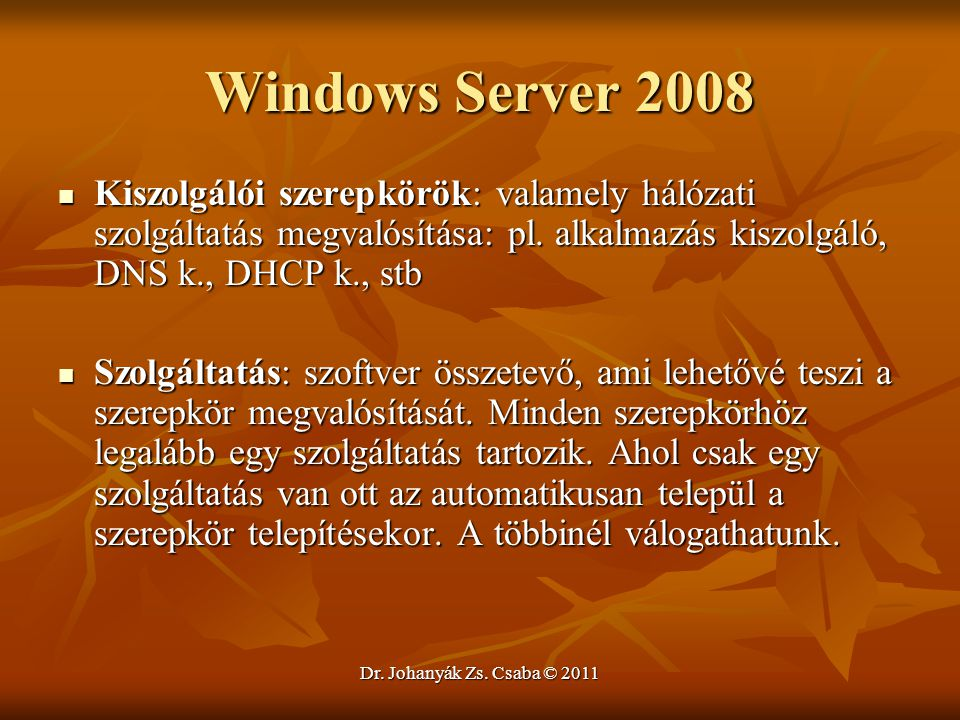 Windows Server 2008 Kiszolgálói szerepkörök: valamely hálózati szolgáltatás megvalósítása: pl. alkalmazás kiszolgáló, DNS k., DHCP k., stb.