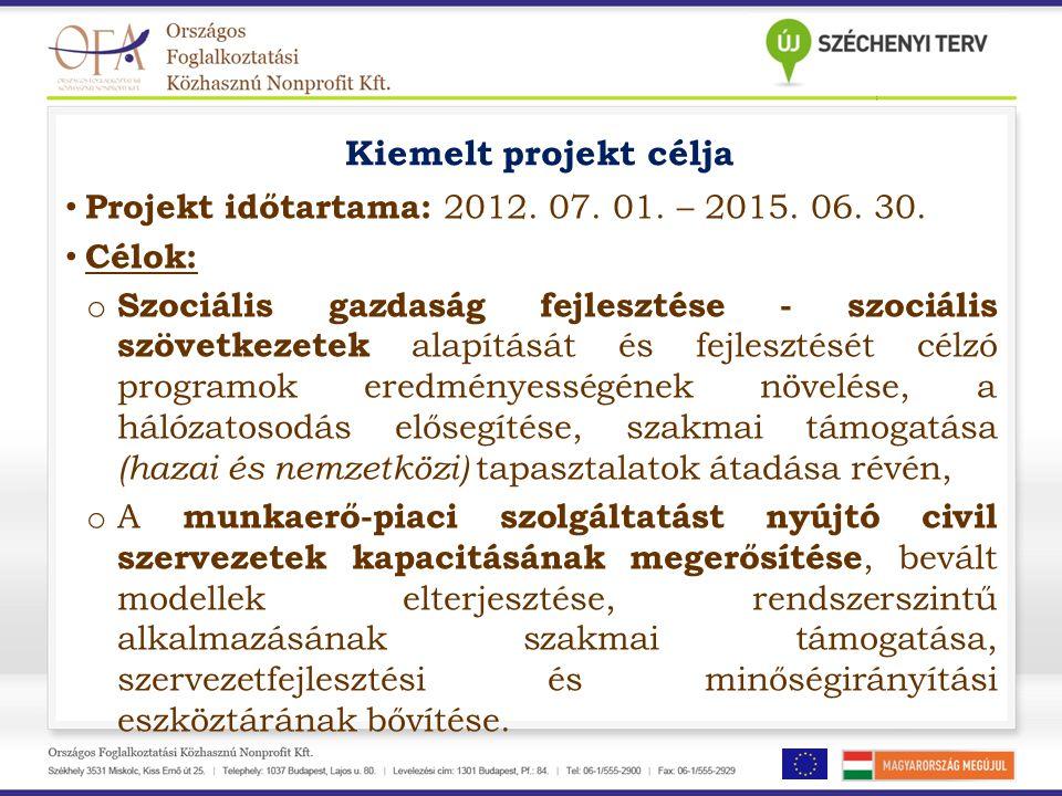 Kiemelt projekt célja Projekt időtartama: 2012. 07. 01. – 2015. 06. 30. Célok: