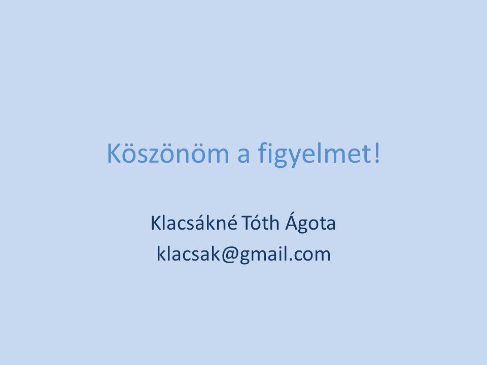 Klacsákné Tóth Ágota klacsak@gmail.com