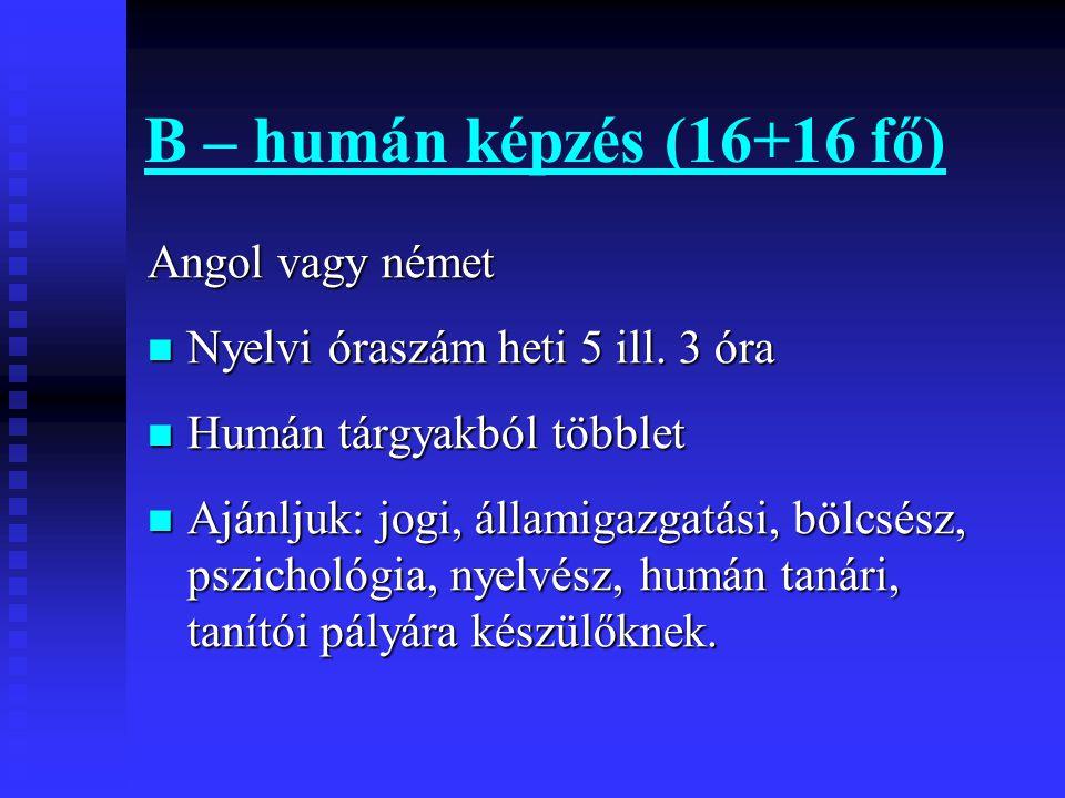 B – humán képzés (16+16 fő) Angol vagy német