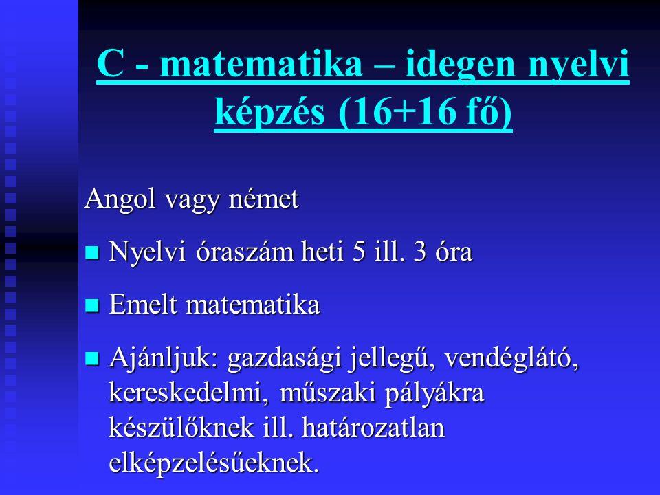 C - matematika – idegen nyelvi képzés (16+16 fő)