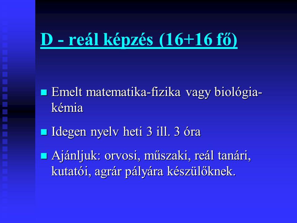 D - reál képzés (16+16 fő) Emelt matematika-fizika vagy biológia-kémia