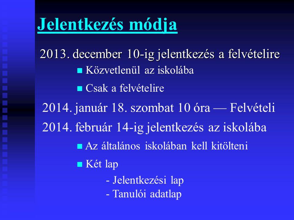 Jelentkezés módja 2013. december 10-ig jelentkezés a felvételire