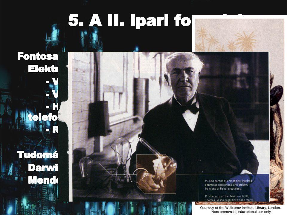 5. A II. ipari forradalom Fontosabb találmányok: Elektromosság