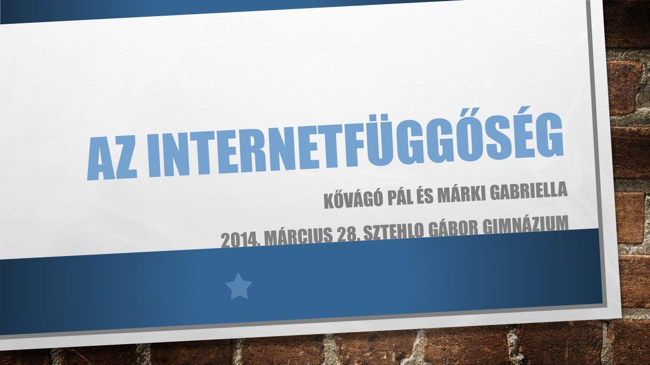 Az internetfüggőség Kővágó pál és márki Gabriella