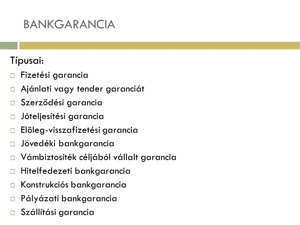 BANKGARANCIA Típusai: Fizetési garancia Ajánlati vagy tender garanciát