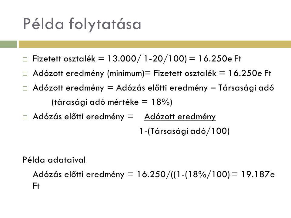 Példa folytatása Fizetett osztalék = 13.000/ 1-20/100) = 16.250e Ft