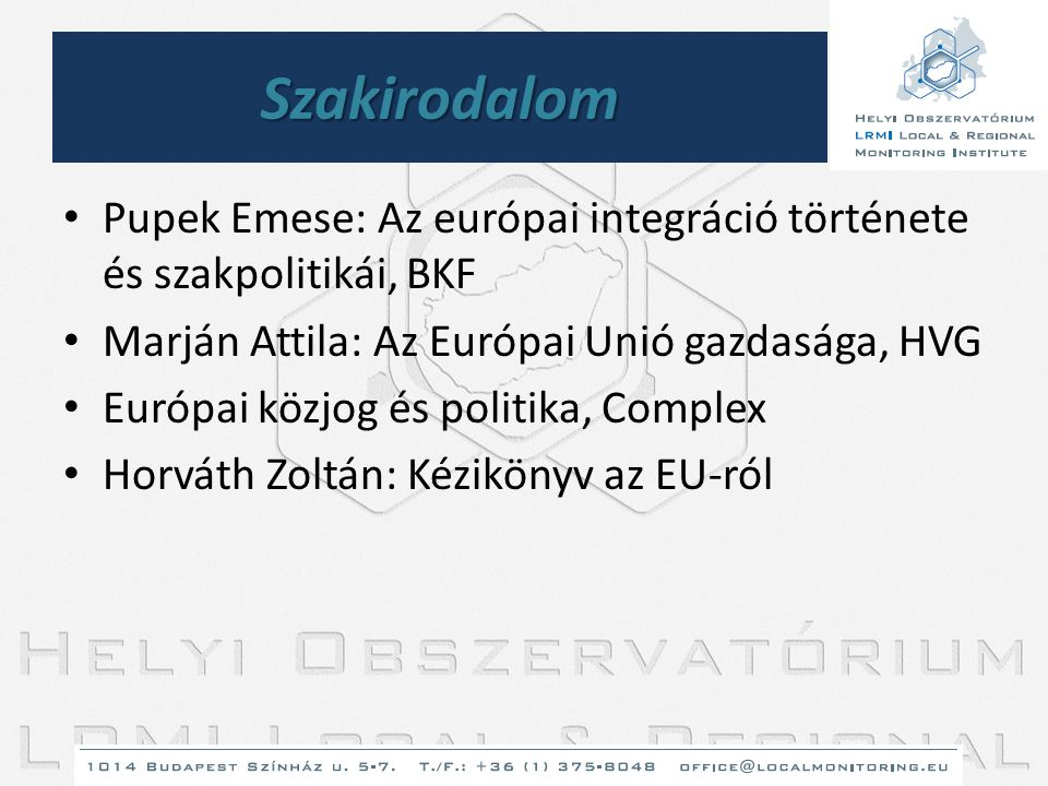 Szakirodalom Pupek Emese: Az európai integráció története és szakpolitikái, BKF. Marján Attila: Az Európai Unió gazdasága, HVG.