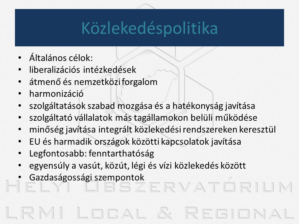 Közlekedéspolitika Általános célok: liberalizációs intézkedések