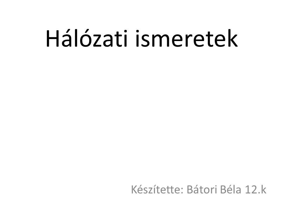 Készítette: Bátori Béla 12.k