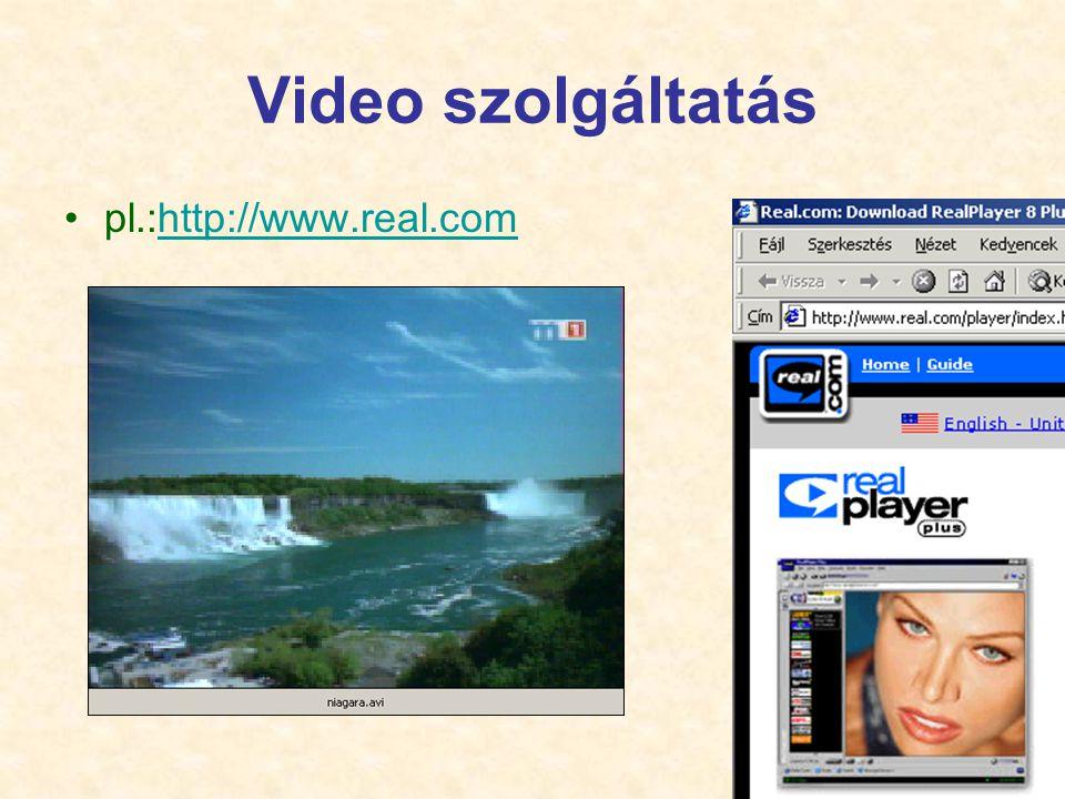 Video szolgáltatás pl.:http://www.real.com