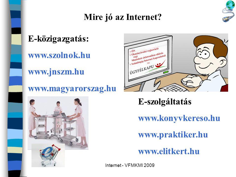 Mire jó az Internet E-közigazgatás: www.szolnok.hu www.jnszm.hu