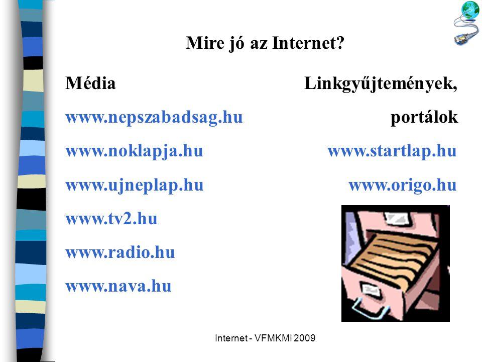 Mire jó az Internet Média www.nepszabadsag.hu www.noklapja.hu