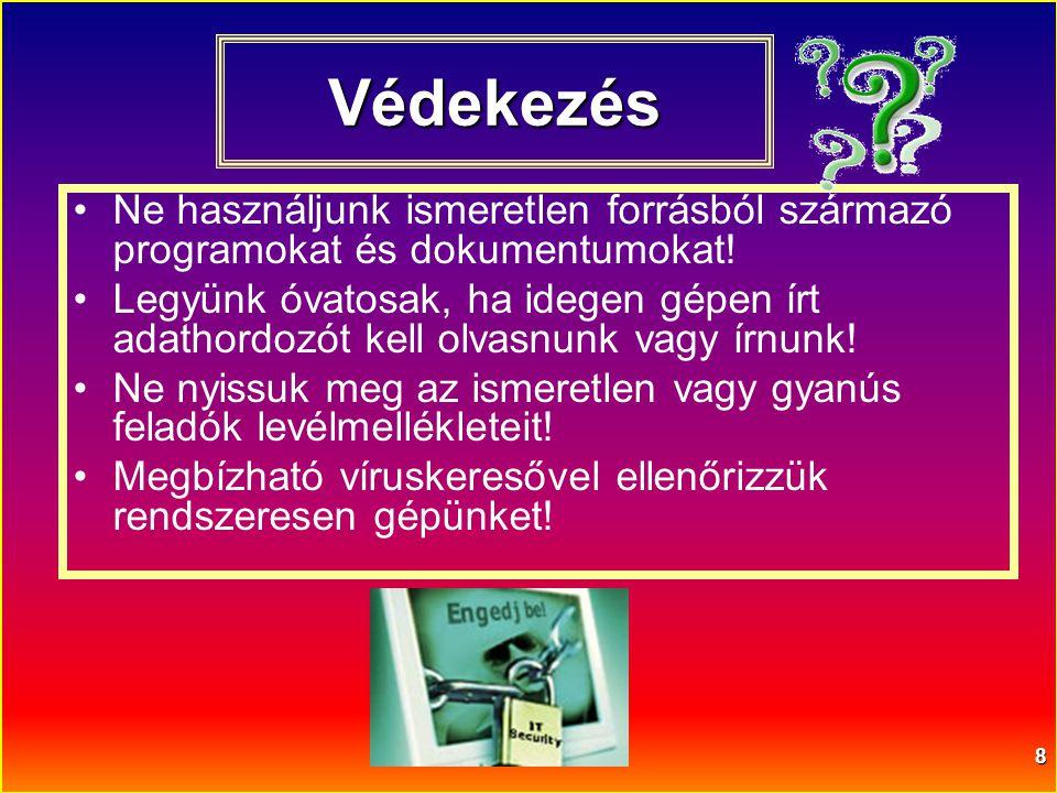 Védekezés Ne használjunk ismeretlen forrásból származó programokat és dokumentumokat!