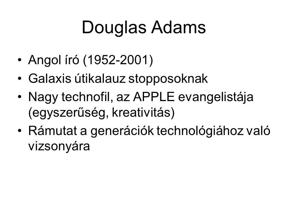 Douglas Adams Angol író (1952-2001) Galaxis útikalauz stopposoknak
