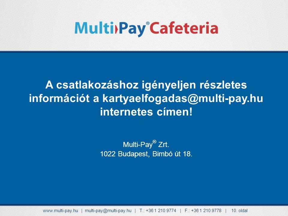 A csatlakozáshoz igényeljen részletes információt a kartyaelfogadas@multi-pay.hu internetes címen!