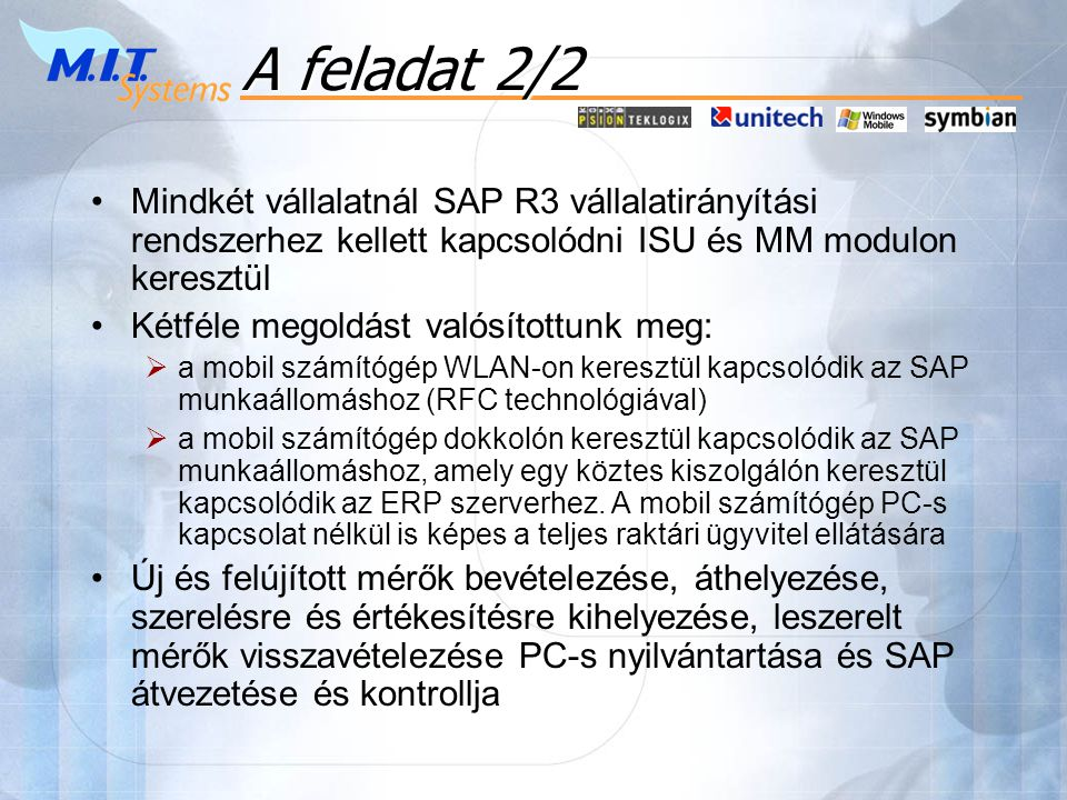 A feladat 2/2 Mindkét vállalatnál SAP R3 vállalatirányítási rendszerhez kellett kapcsolódni ISU és MM modulon keresztül.