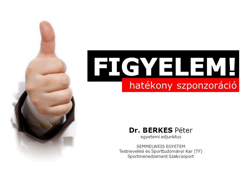 FIGYELEM! hatékony szponzoráció Dr. BERKES Péter egyetemi adjunktus