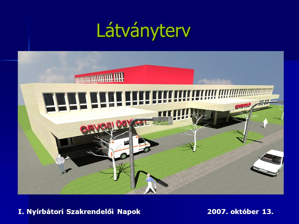 Látványterv I. Nyírbátori Szakrendelői Napok 2007. október 13.