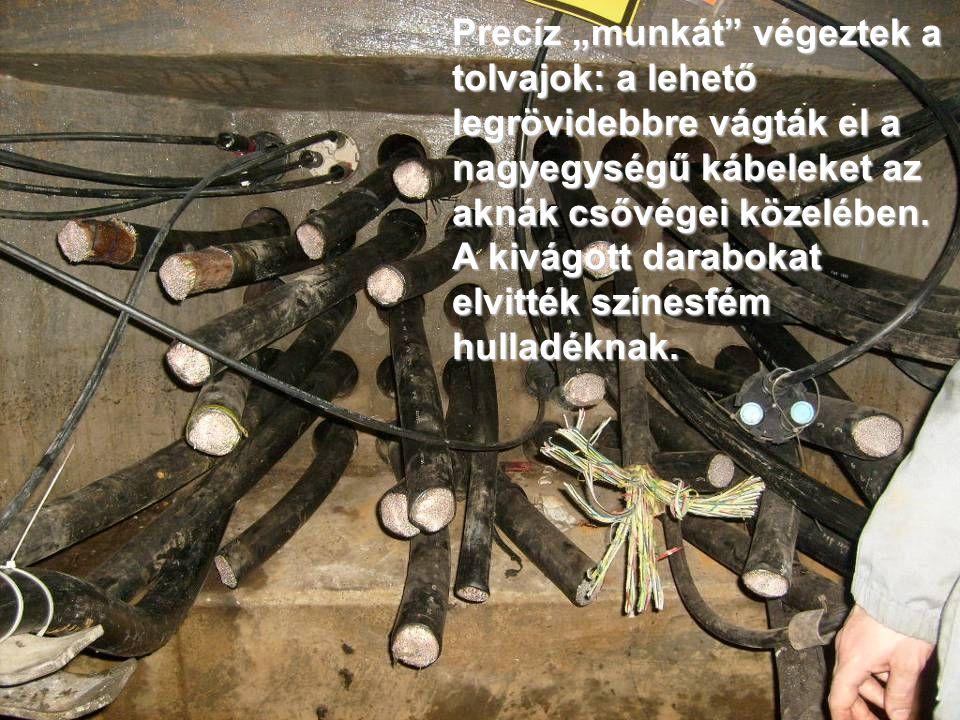 """Precíz """"munkát végeztek a tolvajok: a lehető legrövidebbre vágták el a nagyegységű kábeleket az aknák csővégei közelében."""